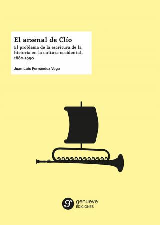 El arsenal de Clío. El problema de la escritura de la historia en la cultura occidental, 1880-1990