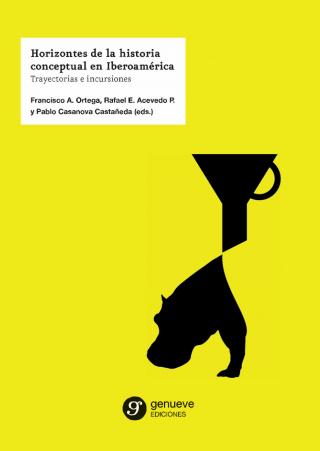 Horizontes de la historia conceptual en Iberoamérica: trayectoria e incursiones
