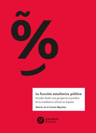 La función estadística pública. Estudio desde una perspectiva jurídica de la estadística oficial en España